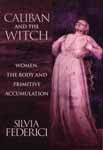 Caliban and the Witch: Women the Body and Primitive Accumulation