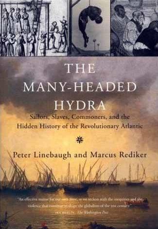The Many Headed Hydra: Sailors, Slaves, Commoners and the Hidden History of the Revolutionary Atlantic