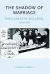 The Shadow Of Marriage: Singleness in England 1914-60